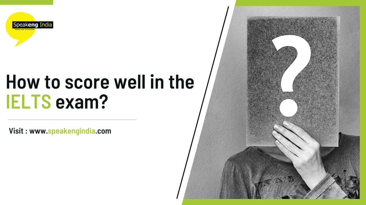 How to score well in IELTS exam ?