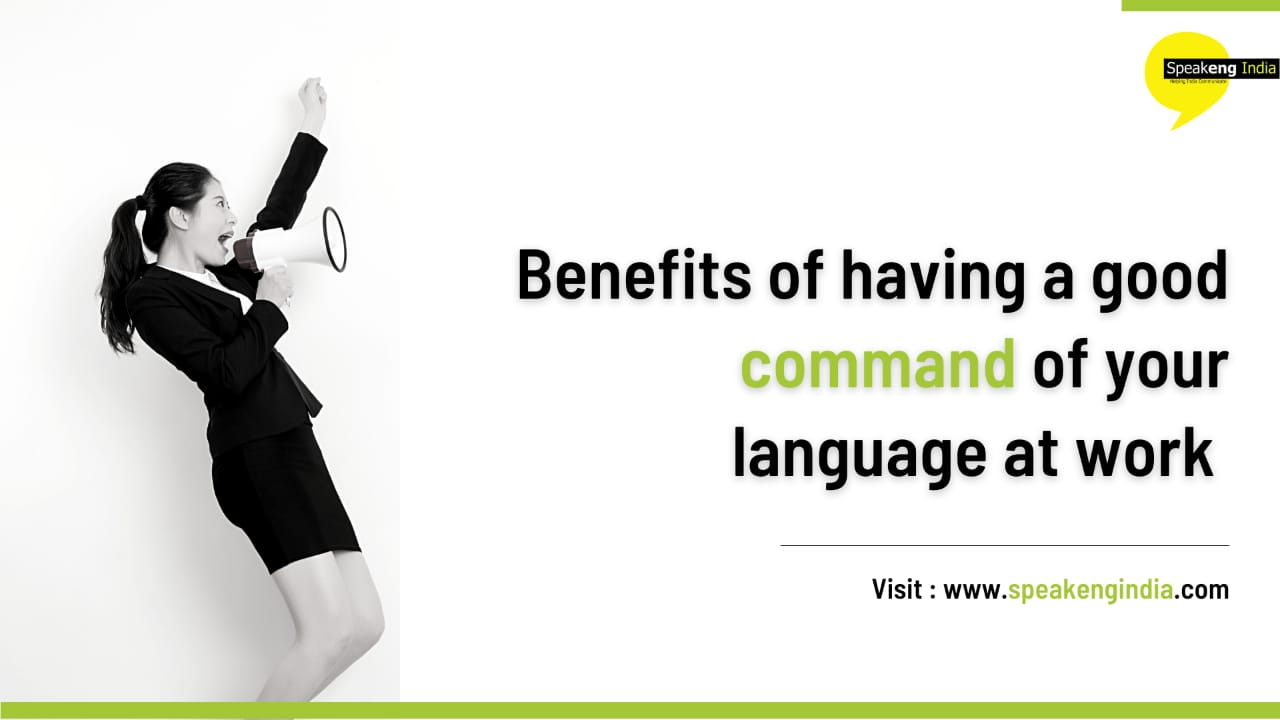 Benefits of having a good command over your language at work