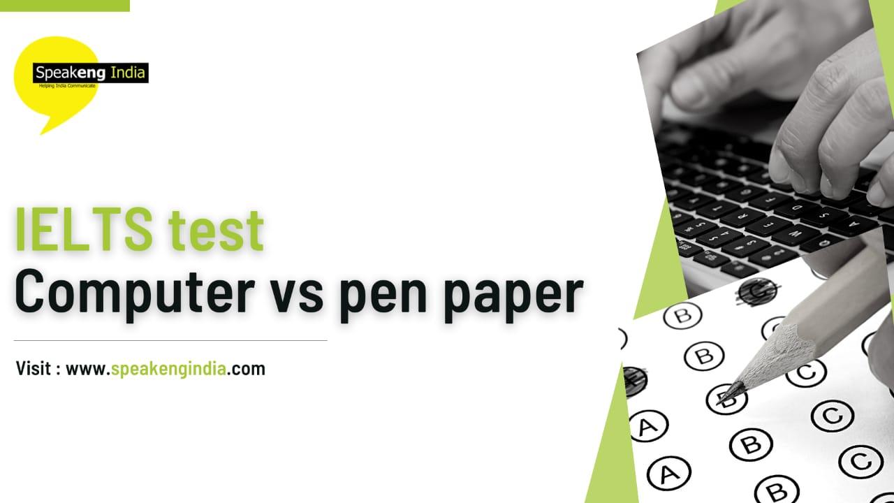 IELTS test computer vs pen and paper